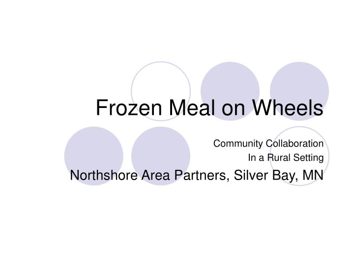 Frozen meal on wheels