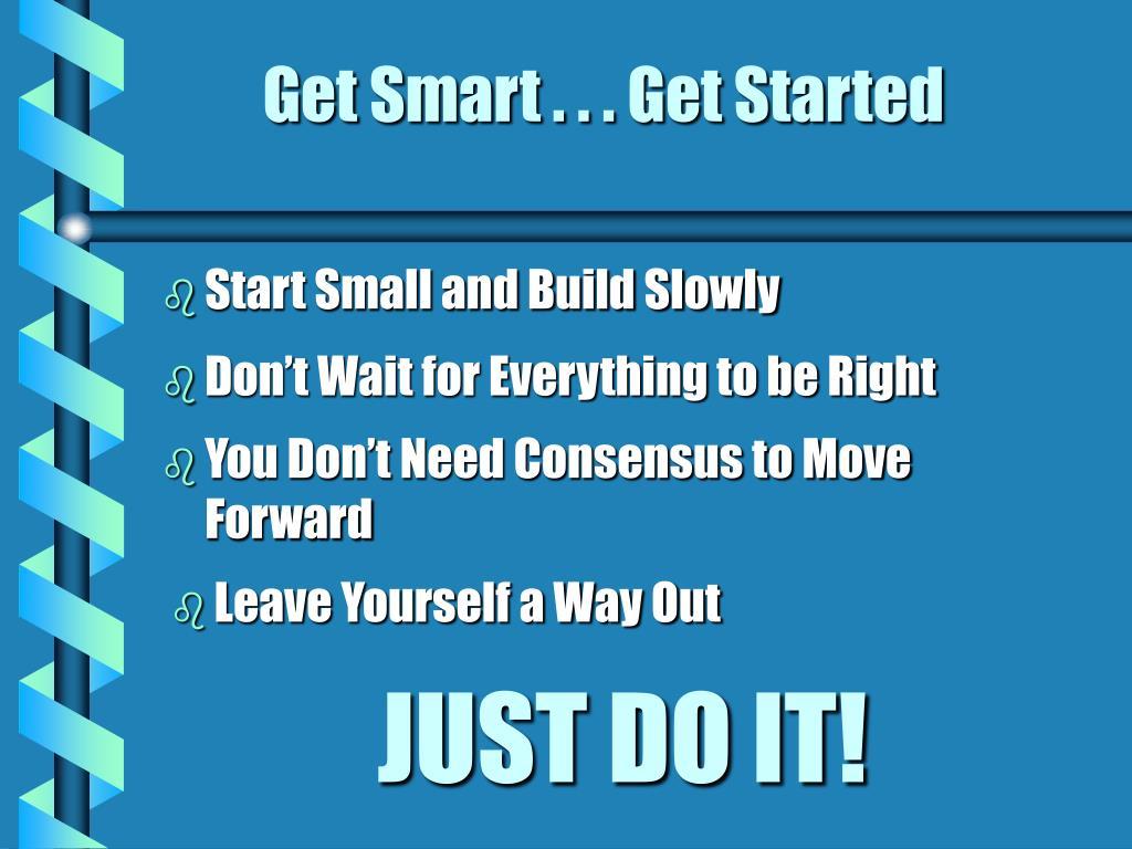 Get Smart . . . Get Started
