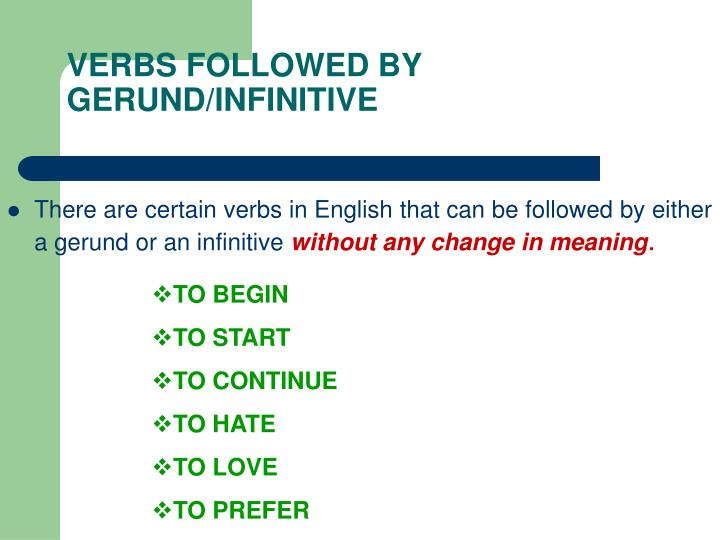 VERBS FOLLOWED BY GERUND/INFINITIVE