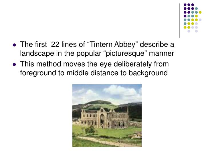 "The first  22 lines of ""Tintern Abbey"" describe a landscape in the popular ""picturesque"" manner"