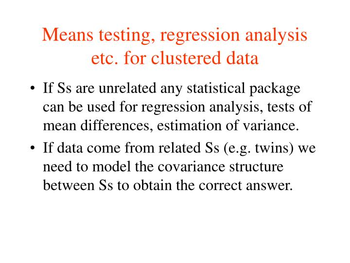 Means testing regression analysis etc for clustered data