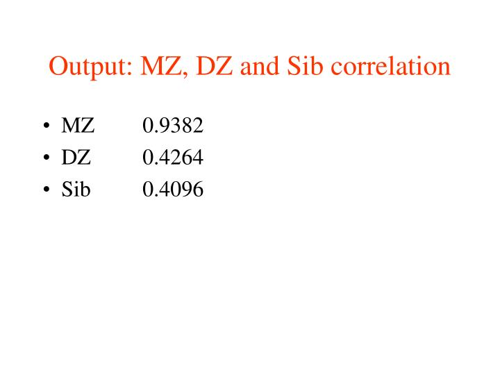 Output: MZ, DZ and Sib correlation