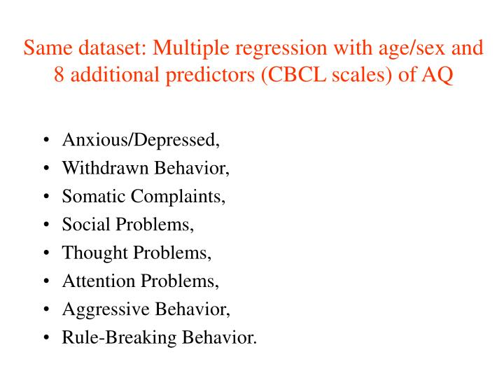 Same dataset: Multiple regression with age/sex and 8 additional predictors (CBCL scales) of AQ