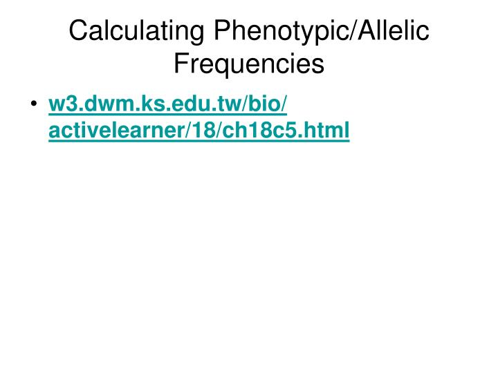 Calculating Phenotypic/Allelic Frequencies
