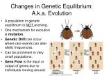 changes in genetic equilibrium a k a evolution