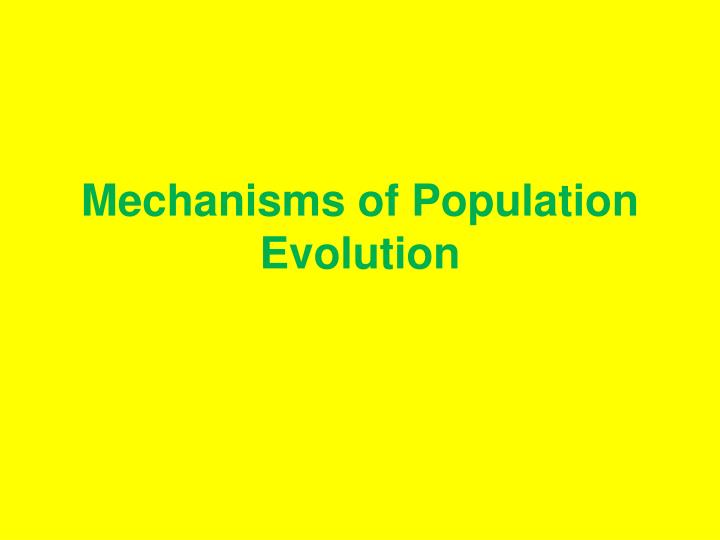 Mechanisms of population evolution