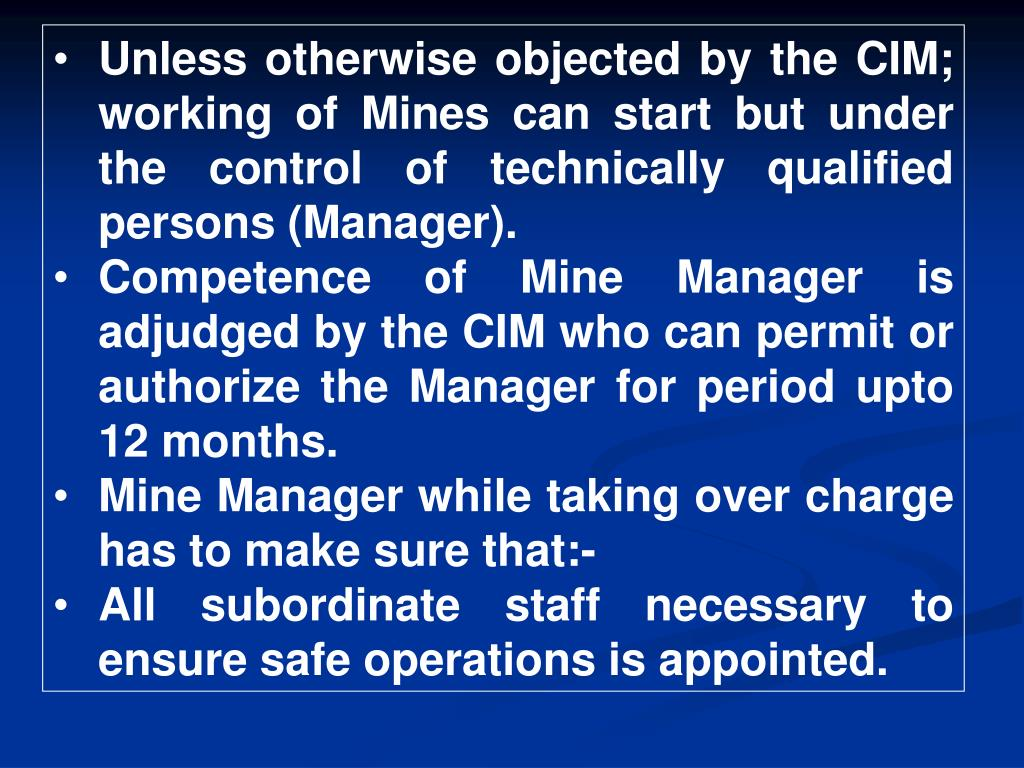Unless otherwise objected by the CIM; working of Mines can start but under the control of technically qualified persons (Manager).