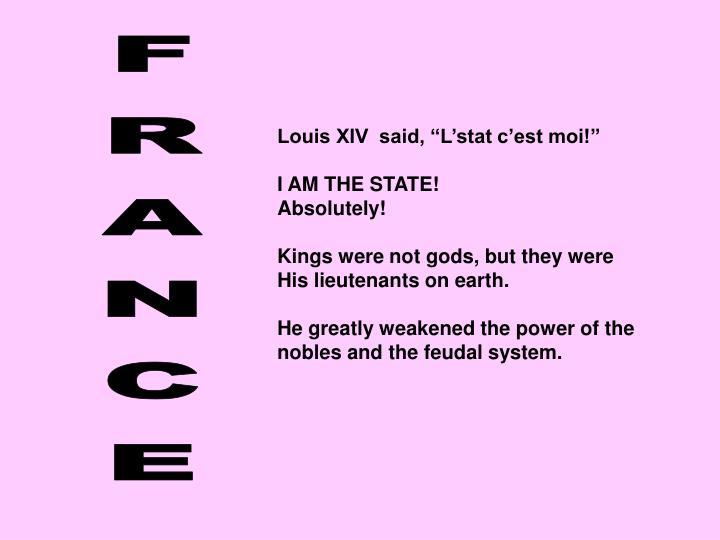 """Louis XIV  said, """"L'stat c'est moi!"""""""