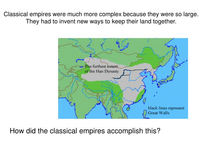 Classical empires were much more complex because they were so large.