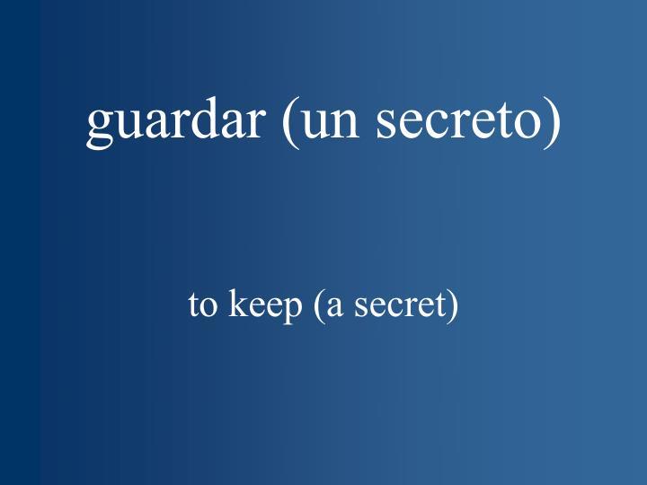 guardar (un secreto)