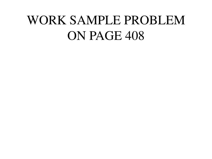 WORK SAMPLE PROBLEM ON PAGE 408