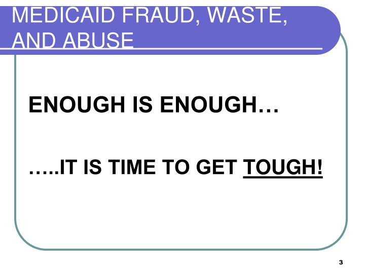 MEDICAID FRAUD, WASTE, AND ABUSE