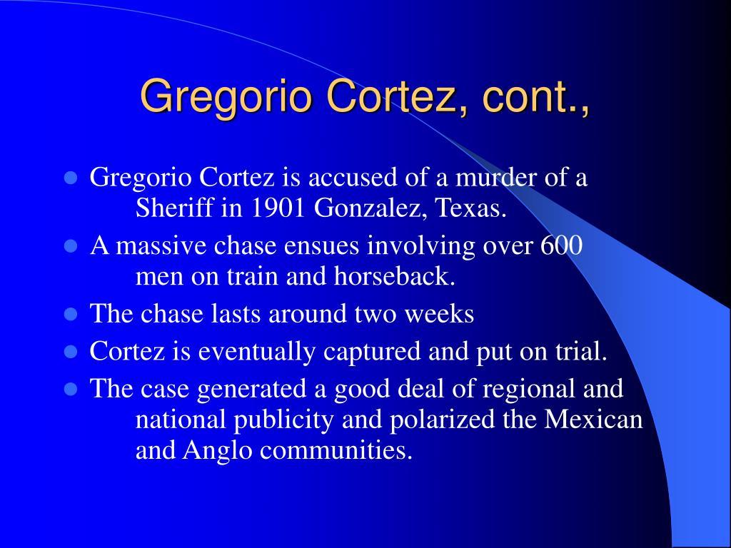 Gregorio Cortez, cont.,
