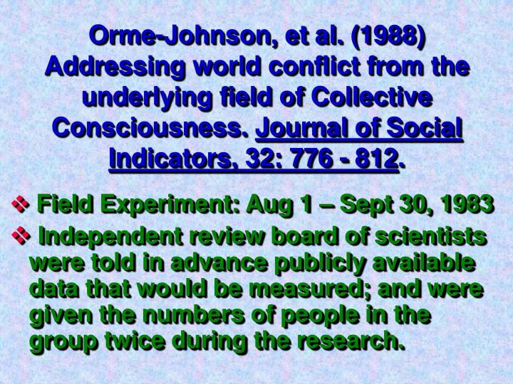 Orme-Johnson, et al. (1988) Addressing world conflict from the underlying field of Collective Consciousness.