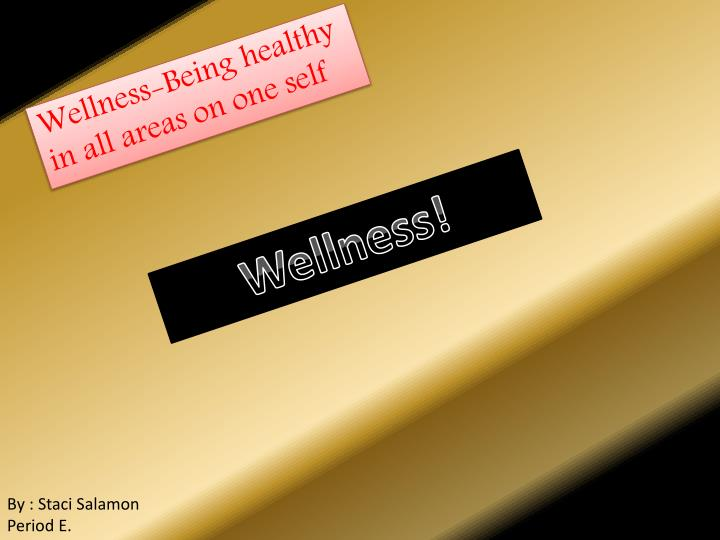 Wellness-Being healthy in all areas on one self