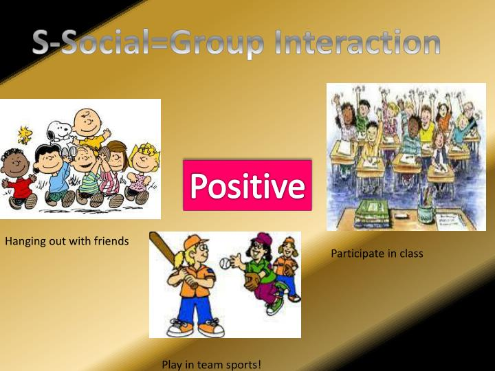 S-Social=Group Interaction