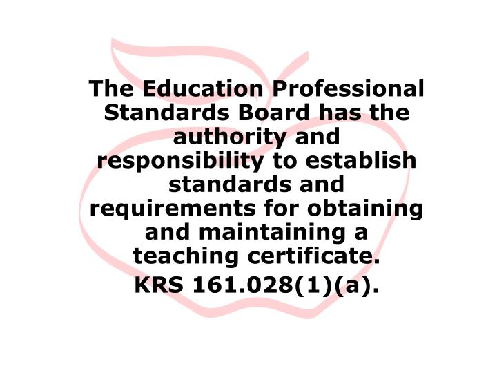 The Education Professional Standards Board has the authority and responsibility to establish standar...