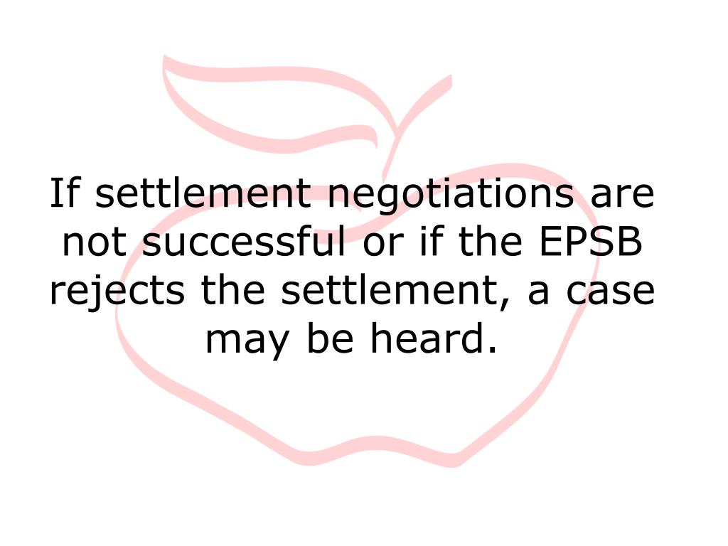 If settlement negotiations are not successful or if the EPSB rejects the settlement, a case may be heard.