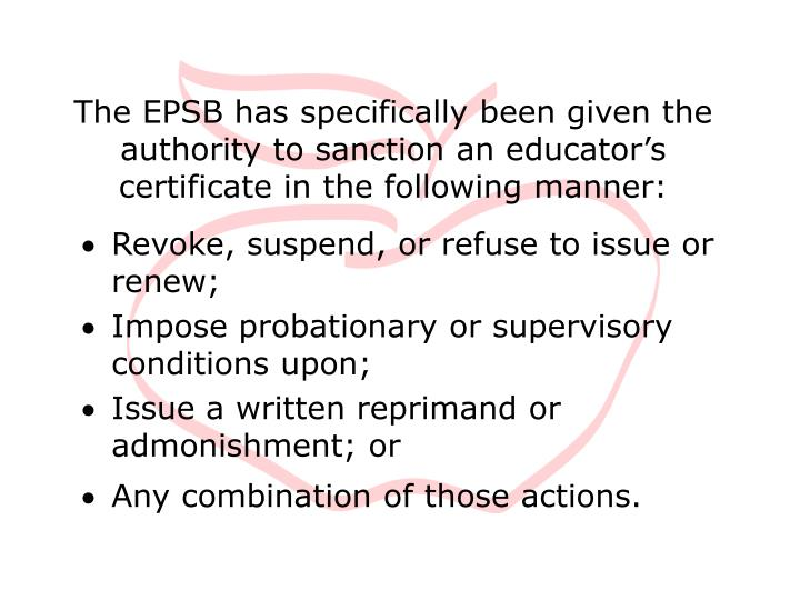 The EPSB has specifically been given the authority to sanction an educator's certificate in the fo...