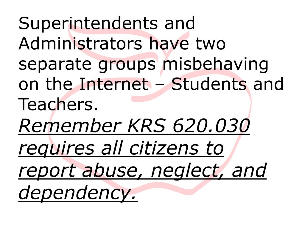 Superintendents and Administrators have two separate groups misbehaving on the Internet – Students and Teachers.
