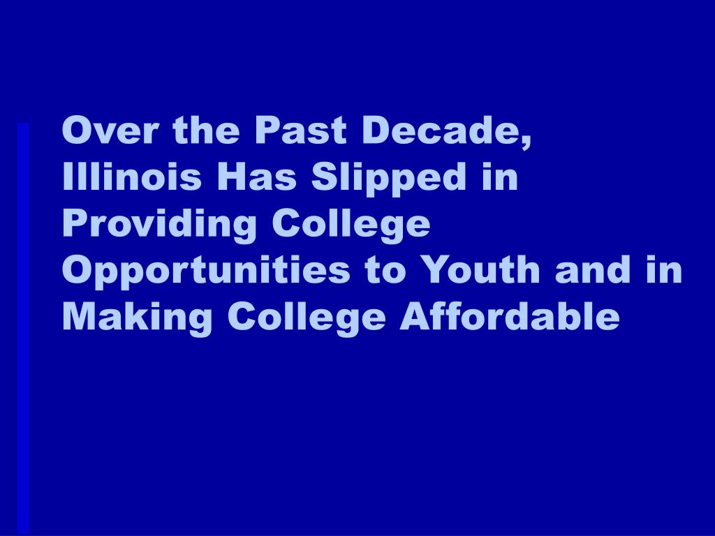 Over the Past Decade, Illinois Has Slipped in Providing College Opportunities to Youth and in Making College Affordable