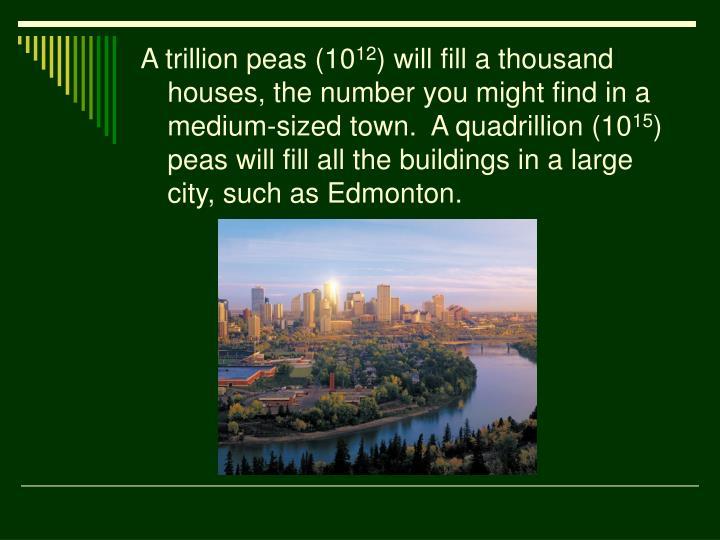 A trillion peas (10