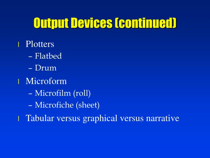Output Devices (continued)
