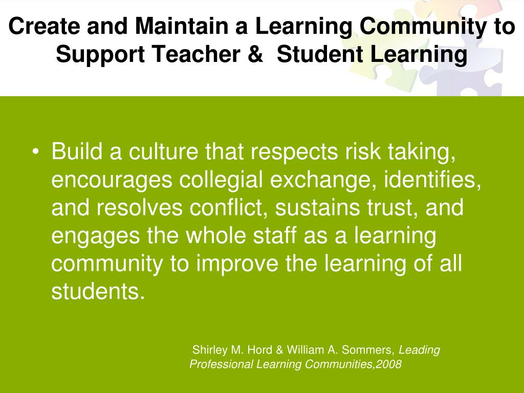 Create and Maintain a Learning Community to Support Teacher &  Student Learning