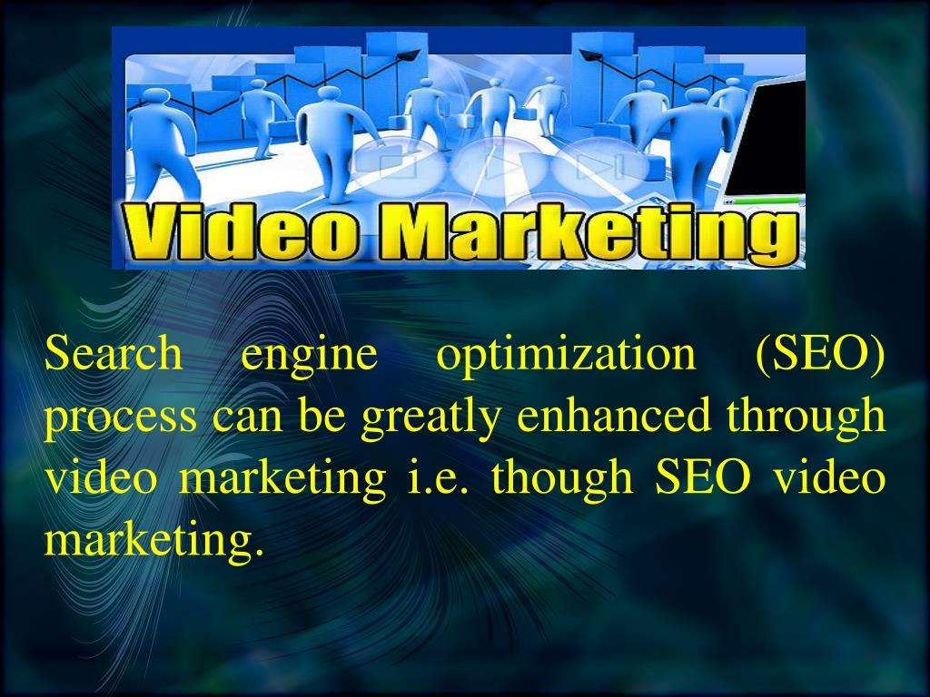 Search engine optimization (SEO) process can be greatly enhanced through video marketing i.e. though SEO video marketing.