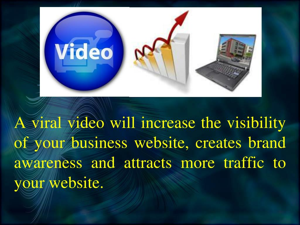 A viral video will increase the visibility of your business website, creates brand awareness and attracts more traffic to your website.