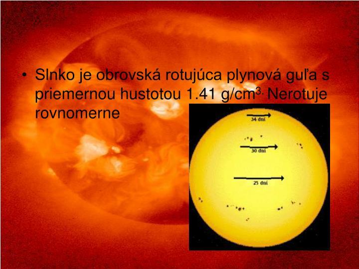 Slnko je obrovská rotujúca plynová guľa s priemernou hustotou 1.41 g/cm