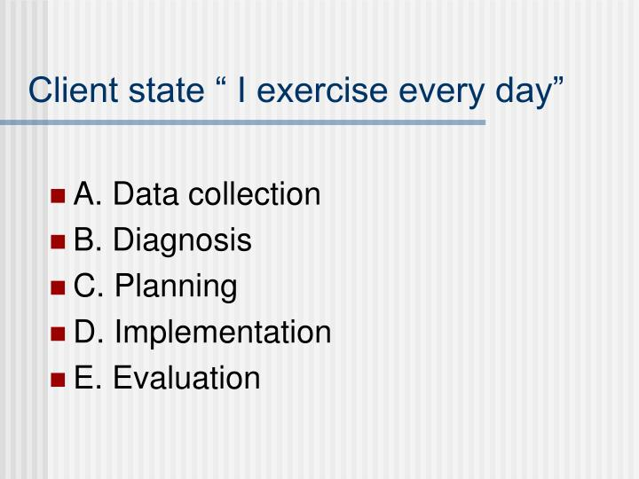 "Client state "" I exercise every day"""