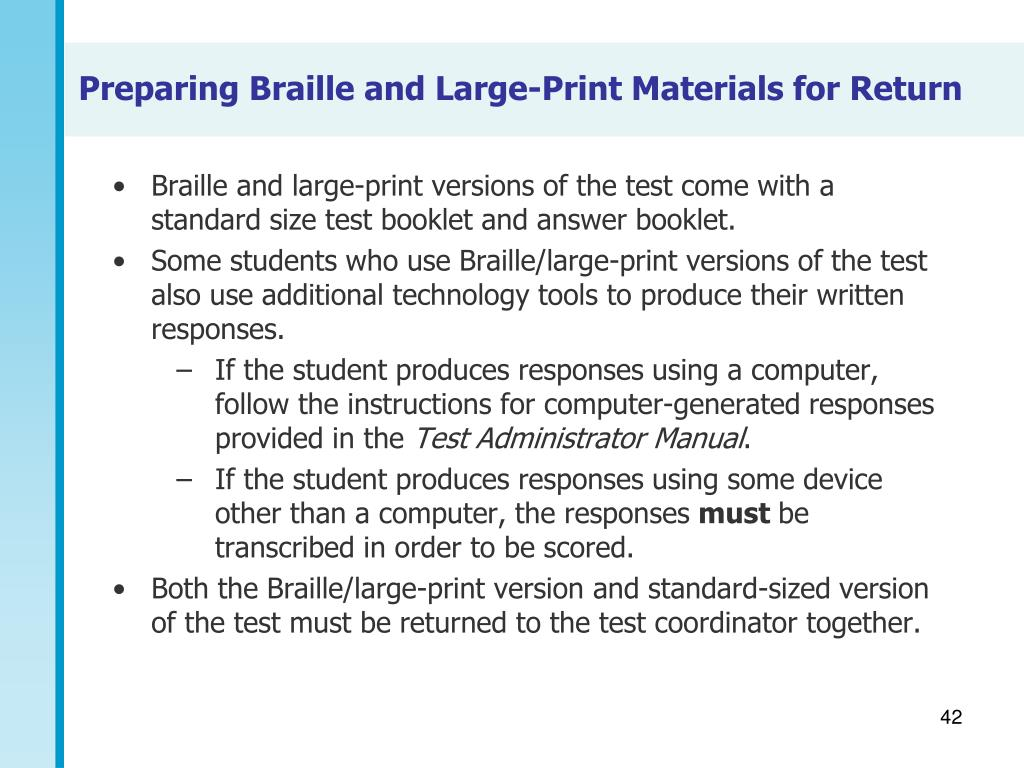 Braille and large-print versions of the test come with a standard size test booklet and answer booklet.