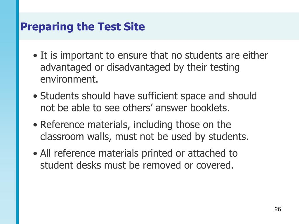 It is important to ensure that no students are either advantaged or disadvantaged by their testing environment.