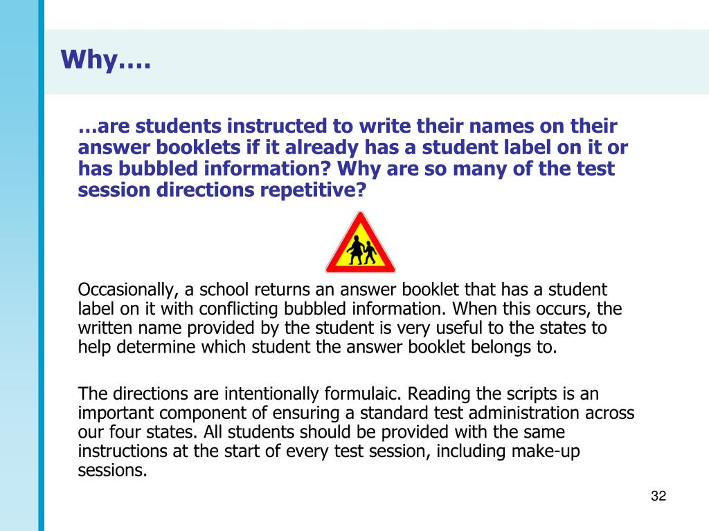 …are students instructed to write their names on their answer booklets if it already has a student label on it or has bubbled information? Why are so many of the test session directions repetitive?