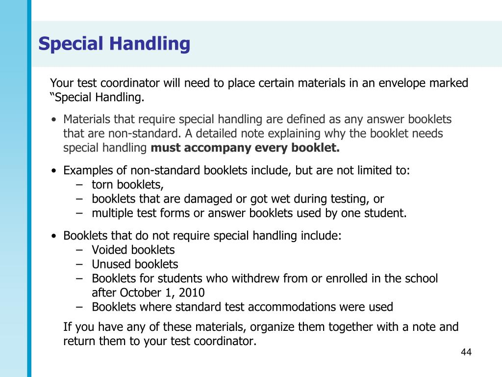 Materials that require special handling are defined as any answer booklets that are non-standard. A detailed note explaining why the booklet needs special handling