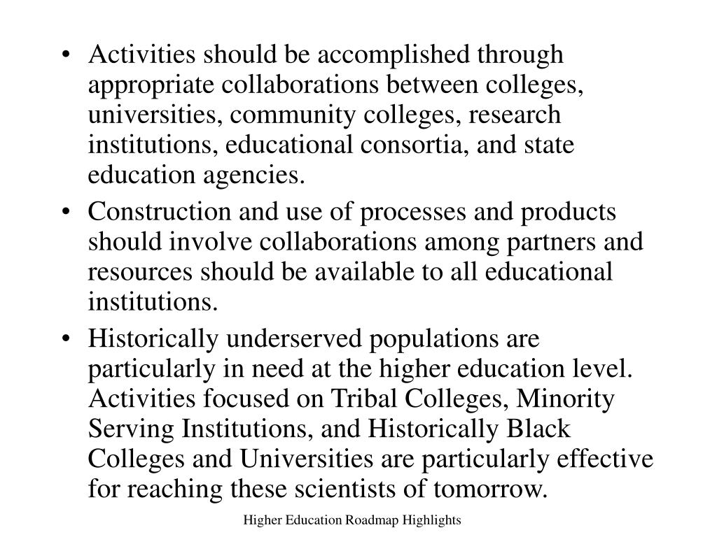 Activities should be accomplished through appropriate collaborations between colleges, universities, community colleges, research institutions, educational consortia, and state education agencies.
