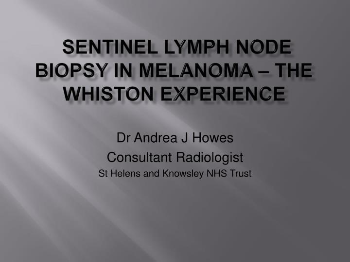 SENTINEL LYMPH NODE BIOPSY IN MELANOMA – THE WHISTON EXPERIENCE