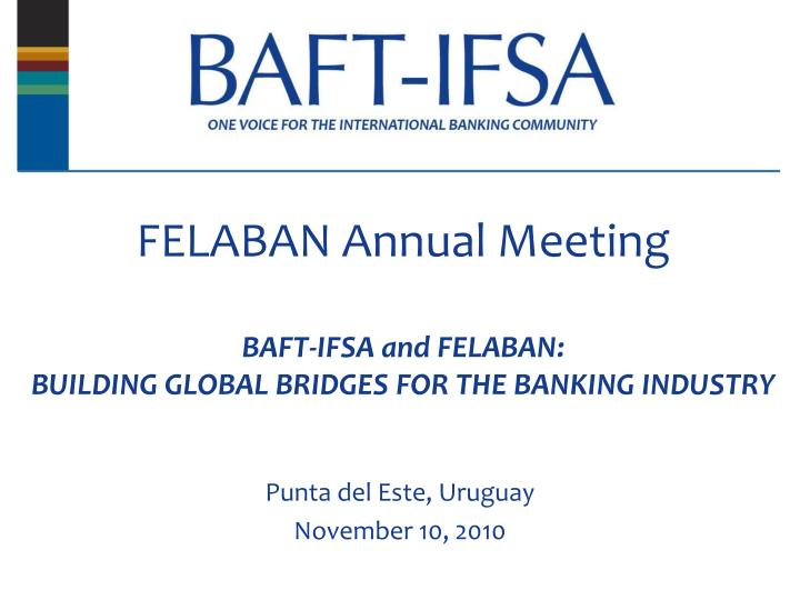 Felaban annual meeting baft ifsa and felaban building global bridges for the banking industry