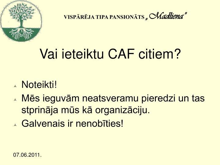 Vai ieteiktu CAF citiem?