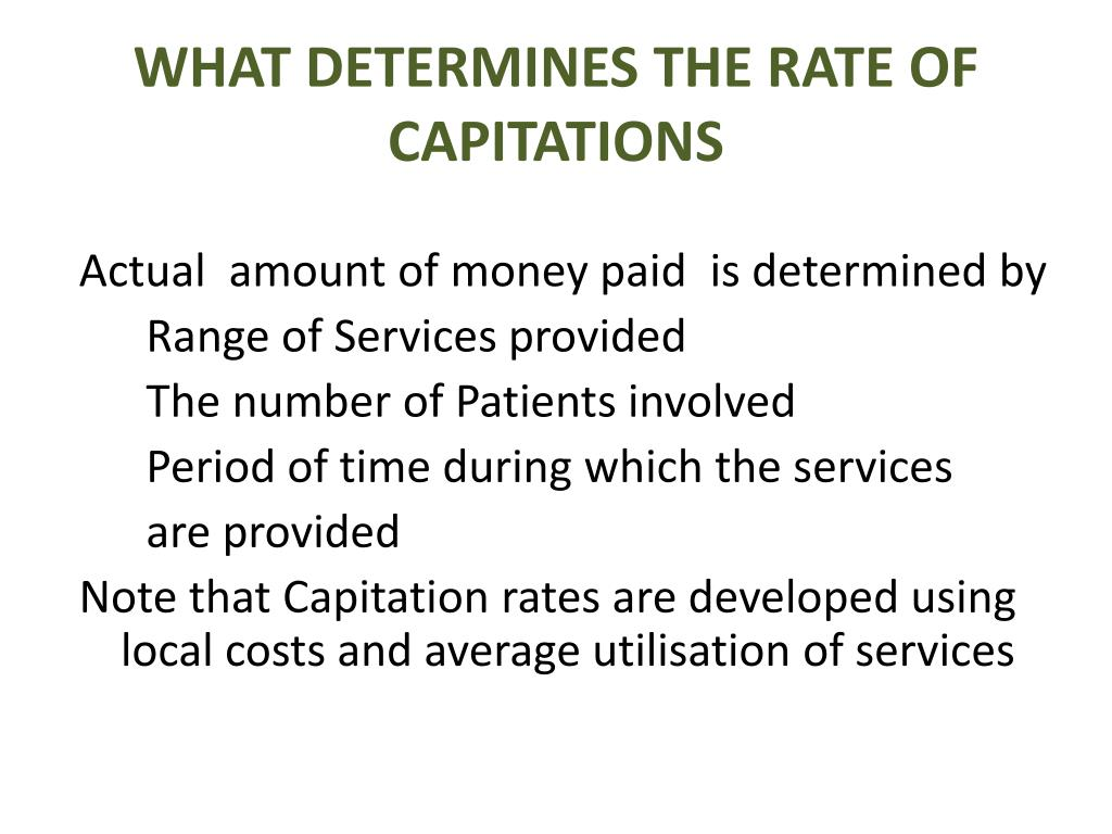 WHAT DETERMINES THE RATE OF CAPITATIONS