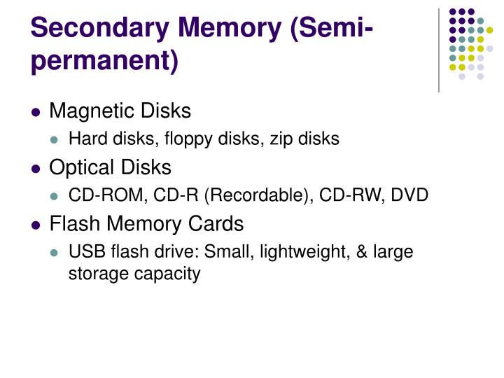 Secondary Memory (Semi-permanent)