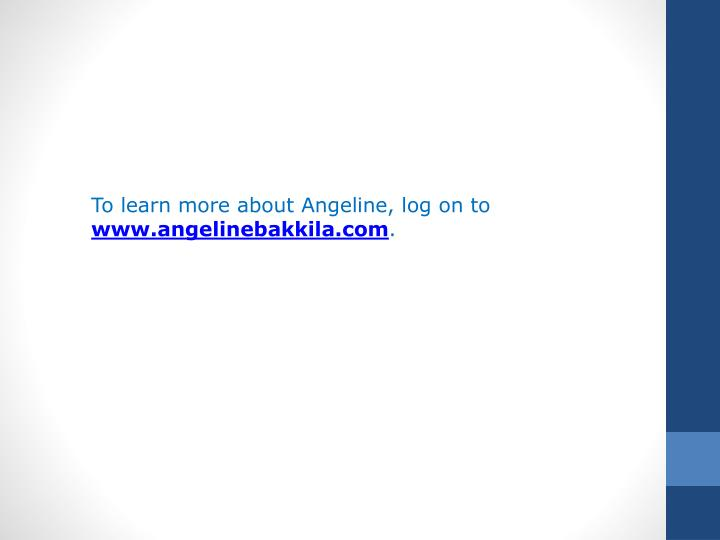 To learn more about Angeline, log on to