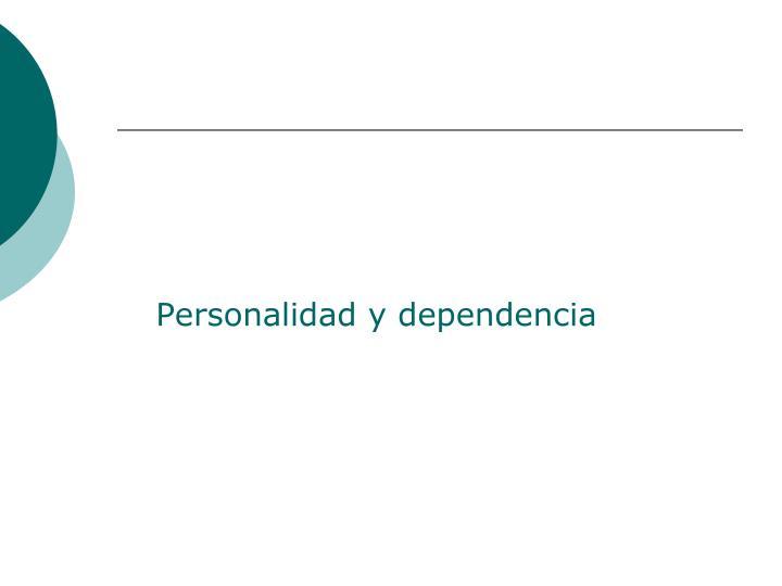 Personalidad y dependencia