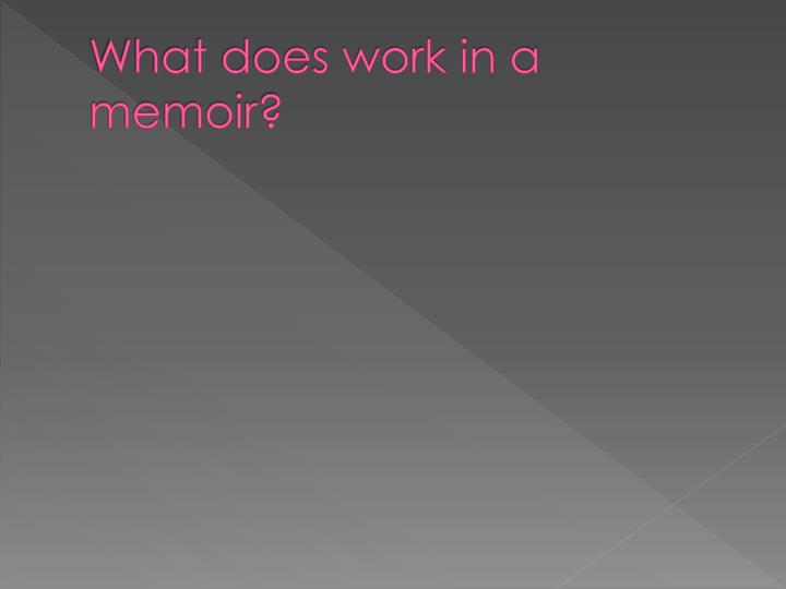 What does work in a memoir?