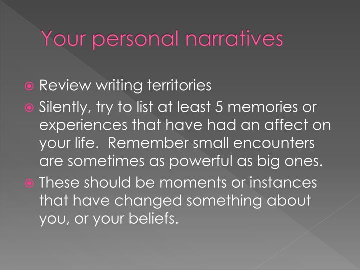 Your personal narratives