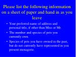 please list the following information on a sheet of paper and hand in as you leave