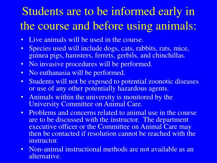 Students are to be informed early in the course and before using animals: