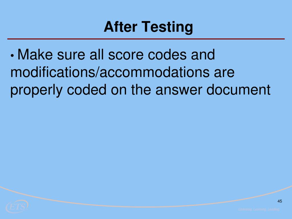 Make sure all score codes and      modifications/accommodations are    properly coded on the answer document