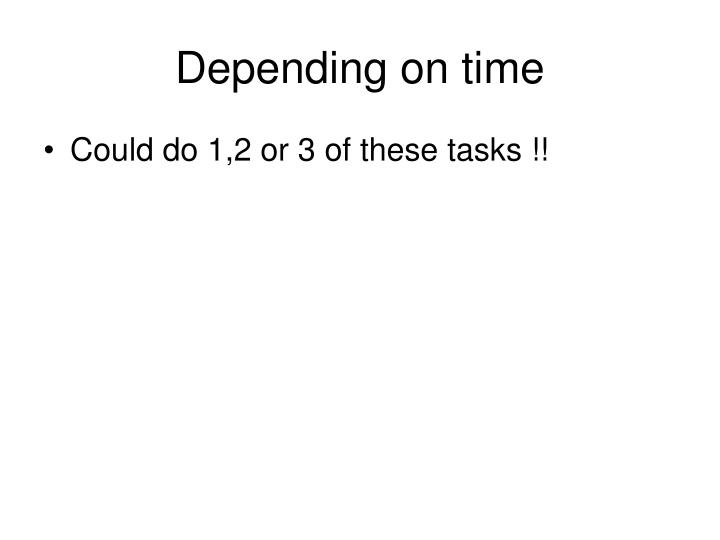 Depending on time